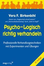 Psycho-logisch richtig verhandeln - Professionelle Verhandlungstechniken mit Experimenten und Übungen