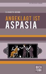 Angeklagt ist Aspasia - Historischer Roman