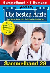 Die besten Ärzte - Sammelband 28 - 5 Arztromane in einem Band