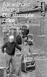 Die stumpfe Ecke - Alltag in Deutschland 25 Porträts und ein Interview