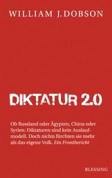 Diktatur 2.0 - Ob Russland oder Ägypten, China oder Syrien: Diktaturen sind kein Auslaufmodell. Doch nichts fürchten sie mehr als das eigene Volk. Ein Frontbericht