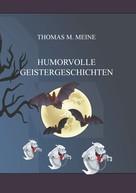 Thomas M. Meine: Humorvolle Geistergeschichten ★★★★