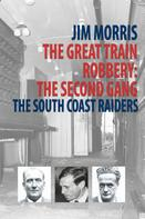 Jim Morris: The Great Train Robbery: The Second Gang