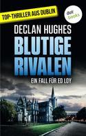 Declan Hughes: Blutige Rivalen - Der dritte Fall für Privatdetektiv Ed Loy