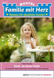 Familie mit Herz 47 - Familienroman - Emmi, die kleine Heldin