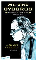 Alexander Krützfeldt: Wir sind Cyborgs ★★★