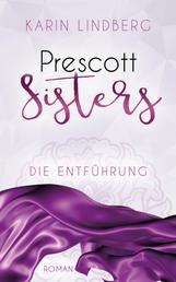 Die Entführung - Prescott Sisters 2 - Liebesroman