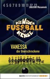 Die Wilden Fußballkerle - Band 3 - Vanessa, die Unerschrockene