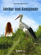 Joachim Nowotny: Adebar und Kunigunde