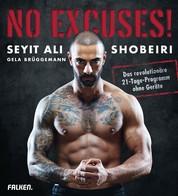 No Excuses! - Das revolutionäre 21-Tage-Programm ohne Geräte
