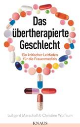Das übertherapierte Geschlecht - Ein kritischer Leitfaden für die Frauenmedizin