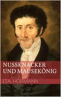 Ernst Theodor Amadeus Hoffmann: Nußknacker und Mausekönig