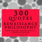 300 quotes of Renaissance Philosophy: Montaigne, Bacon & Machiavelli