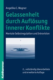 Gelassenheit durch Auflösung innerer Konflikte - Mentale Selbstregulation und Introvision