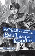 Werner J. Egli: Heul doch den Mond an