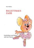 Ilona Waldera: Ballettmaus Zazie