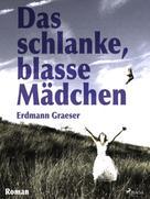 Erdmann Graeser: Das schlanke, blasse Mädchen