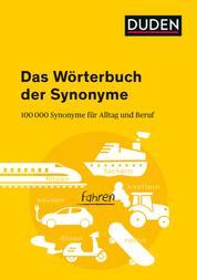 Duden - Das Wörterbuch der Synonyme - 100.000 Synonyme für Alltag und Beruf