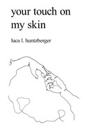 Luca l. Huntzberger: your touch on my skin