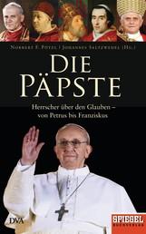 Die Päpste - Herrscher über den Glauben - von Petrus bis Franziskus - Ein SPIEGEL-Buch