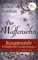 Robert Gordian: Rosamunde - Königin der Langobarden - Roman 1: Der Waffensohn ★★★★