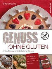 Genuss ohne Gluten - Infos, Tipps und 100 köstliche Rezepte