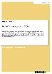 Bedarfsplanung Alter 2030 - Bedürfnisse und Erwartungen der älteren Bevölkerung, der Gesellschaft und Behörden im Jahr 2030 inklusive Finanzierung und Trägerschaft, am Beispiel der Schweizer Gemeinde Stans