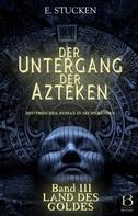 E. Stucken: Der Untergang der Azteken. Band III