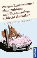Hans Zippert: Warum Regenwürmer nicht zuhören und Eichhörnchen schlecht einparken ★★★★