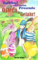 Martina Meister: Hubbel und seine Freunde - Ostern in Gefahr! ★★★