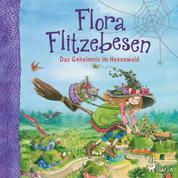 Flora Flitzebesen. Das Geheimnis im Hexenwald