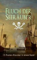 Robert Louis Stevenson: Fluch der Seeräuber: 15 Piraten-Klassiker in einem Band
