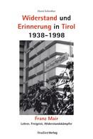 Horst Schreiber: Widerstand und Erinnerung in Tirol 1938-1998