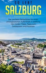 So lebt Salzburg: Der perfekte Reiseführer für einen unvergesslichen Aufenthalt in Salzburg inkl. Insider-Tipps, Tipps zum Geldsparen und Packliste