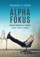 Alexander H.J Mühle: Alpha-Fokus