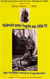 Weltweit unter Segeln um 1850-70 – Die Seefahrt unserer Urgroßväter - Band 4-1 in der maritimen gelben Buchreihe bei Jürgen Ruszkowski