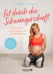 Fit durch die Schwangerschaft - Workouts für jedes Trimester und die Rückbildung