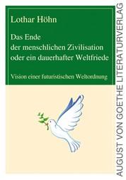 Das Ende der menschlichen Zivilisation oder ein dauerhafter Weltfriede - Vision einer futuristischen Weltordnung