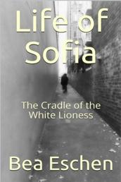 Life of Sofia - The Cradle of the White Lioness