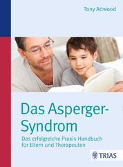 Das Asperger-Syndrom - Das erfolgreiche Praxis-Handbuch für Eltern und Therapeuten