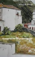 Annegret Achner: Kanarische Impressionen ★★★