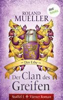 Roland Mueller: Der Clan des Greifen - Staffel I. Vierter Roman: Das Erbe ★★★★