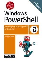 Windows PowerShell - Grundlagen & Scripting-Praxis für Einsteiger – Für alle Versionen