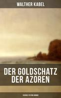 Walther Kabel: Der Goldschatz der Azoren (Science-Fiction-Roman)