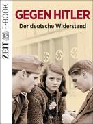 DIE ZEIT: Gegen Hitler - Der deutsche Widerstand ★★★★