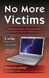 No More Victims - Protecting Those with Autism from Cyber Bullying, Internet Predators & ...