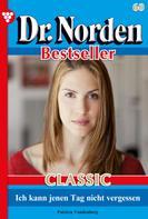 Patricia Vandenberg: Dr. Norden Bestseller Classic 60 – Arztroman