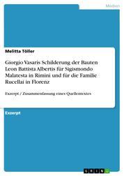Giorgio Vasaris Schilderung der Bauten Leon Battista Albertis für Sigismondo Malatesta in Rimini und für die Familie Rucellai in Florenz - Exzerpt / Zusammenfassung eines Quellentextes