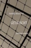 Daniel Wachter: Getäuscht