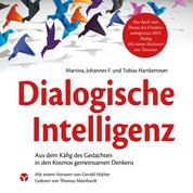 Dialogische Intelligenz - Aus dem Käfig des Gedachten in den Kosmos gemeinsamen Denkens